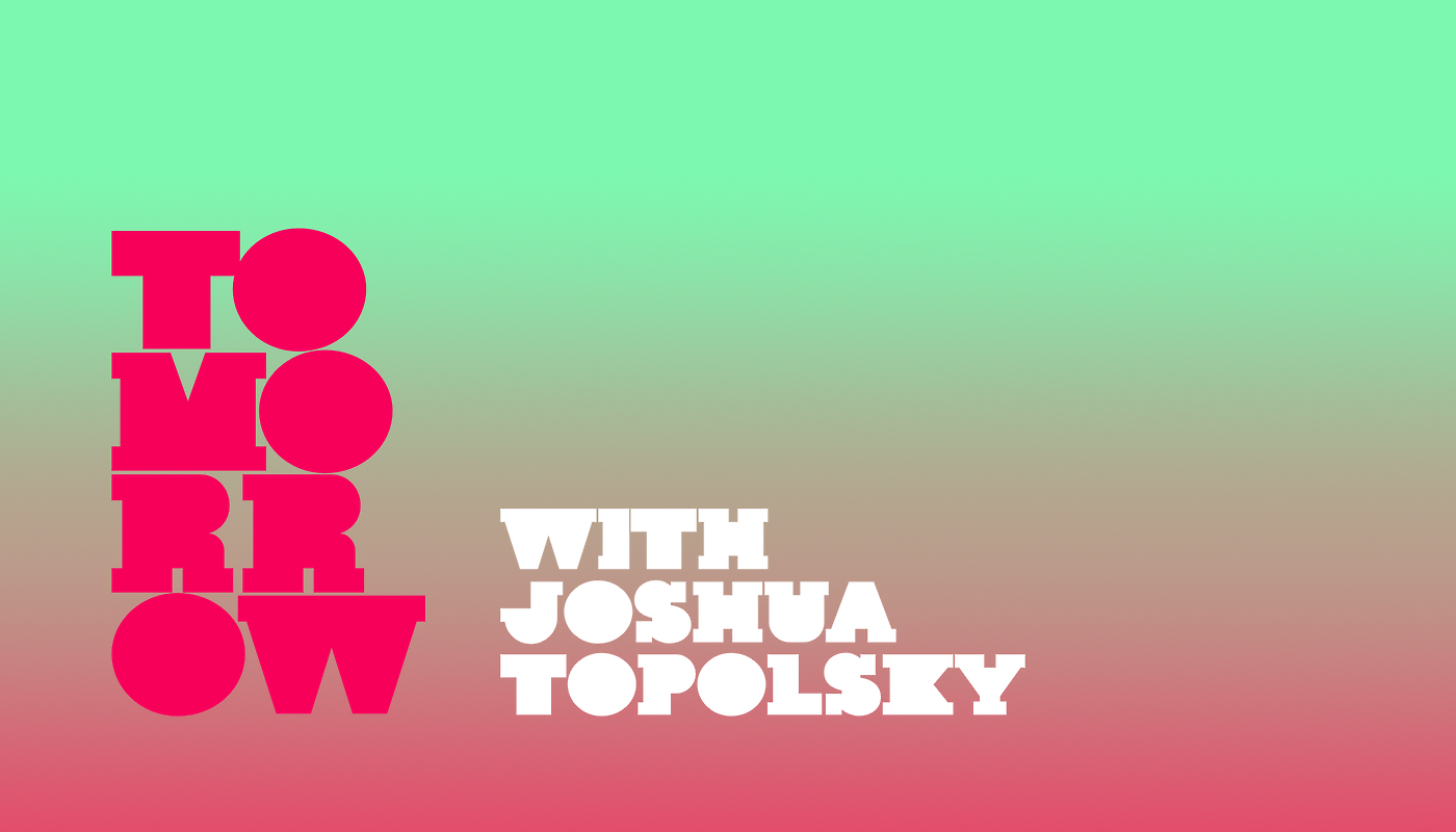 Tomorrow with Joshua Topolsky