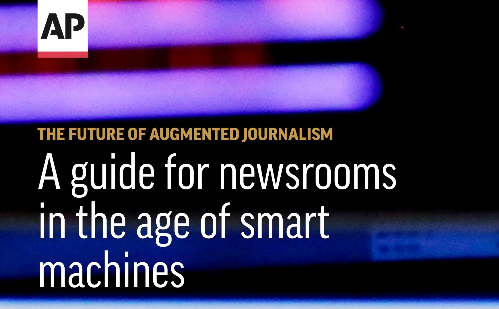 AP rapport: The future of augmented journalism: A guide for newsrooms in the age of smart machines